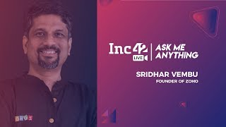 Sridhar Vembu (Founder \u0026 CEO, Zoho)   Ask Me Anything Session   Inc42