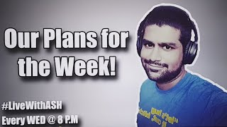 #LiveWithAsh 5 - Our Plans for this Week!
