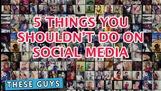 5 Things You Shouldn't Do On Social Media