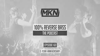 MKN | 100% Reverse Bass Hardstyle Podcast | Episode 60 (5 Year Anniversary)