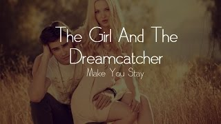 The Girl and The Dreamcatcher - Make You Stay [Lyrics]