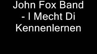 John Fox Band - I Mecht Di Kennenlernen