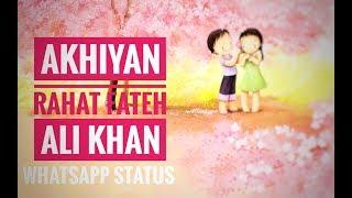 ❤Akhiyan WhatsApp Status❤   Rahat Fateh Ali Khan   Love Status   L for Life