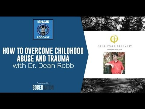 Overcoming Childhood Abuse and Trauma with Dr. Dean Robb