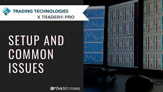 X Trader Pro - Setup and Common Issues