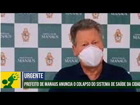 #URGENTE: Prefeito De Manaus Anuncia O Colapso Do Sistema De Saúde Da Cidade
