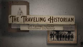 The Traveling Historian - 1st Kansas Colored Volunteer Infantry - Part One