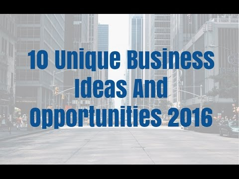 10 Unique Business Ideas And Opportunities 2016
