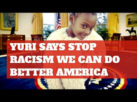 YURI SAYS STOP RACISM WE GOTTA DO BETTER AMERICA SHES PRAYING FOR YOU.