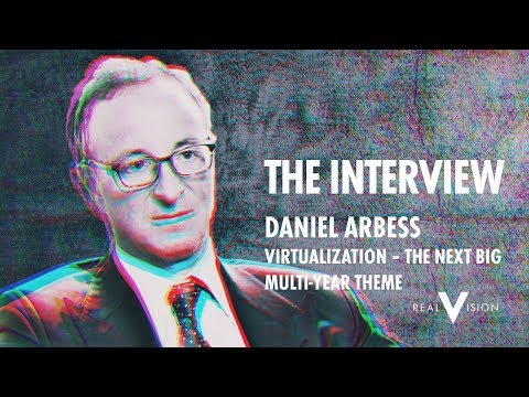 Virtualization - The Next Big Multi-Year Theme | Daniel Arbess | Real Vision Television