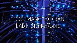 HỌC MẠNG CƠ BẢN - LAB1 Static Route