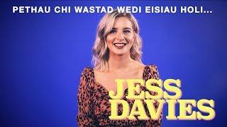 PETHAU CHI WASTAD WEDI EISIAU HOLI... JESS DAVIES