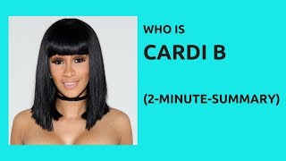 Cardi B –                  (The  Facts) -     2-Minute-Summary