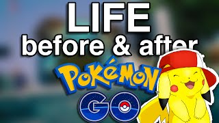 Life BEFORE & AFTER Pokemon Go…