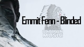 Download [Lyrics] Emmit Fenn - Blinded [Glouvin music] MP3 song and Music Video