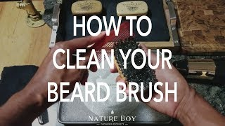How To CLEAN Your BEARD BRUSH | Nature Boy Grooming Products