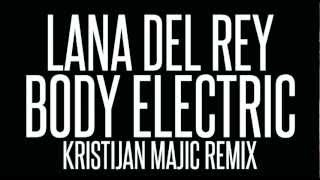 Lana Del Rey - Body Electric (Kristijan Majic Remix)