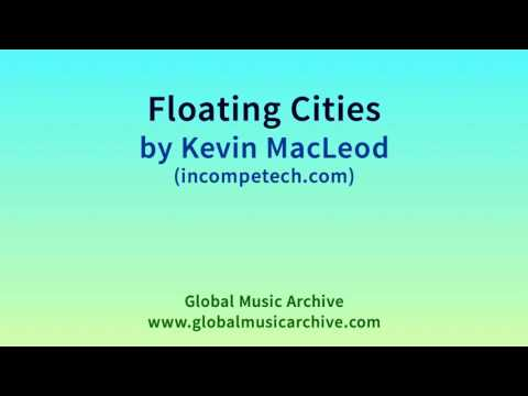 Floating Cities by Kevin MacLeod 1 HOUR