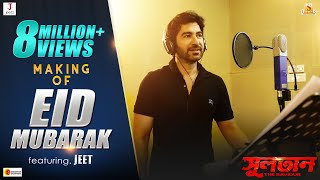 Eid Mubarak Making | Sultan-The Saviour | Jeet | Raja Chanda | Suddho Roy | Pranjol |