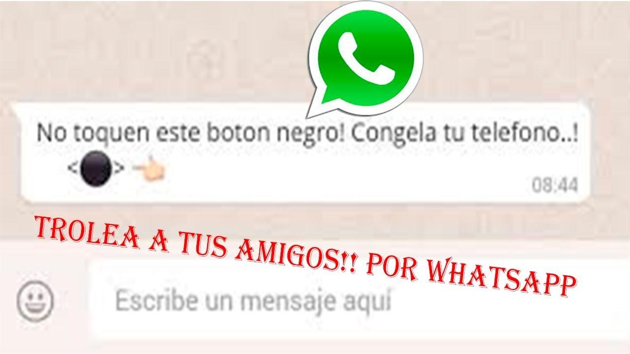 Como Trolear A Tus Amigos Boton Negro De Whatsapp Youtube