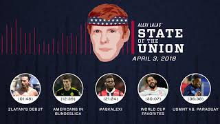 Zlatan debut, World Cup favorites | EPISODE 9 | ALEXI LALAS' STATE OF THE UNION PODCAST