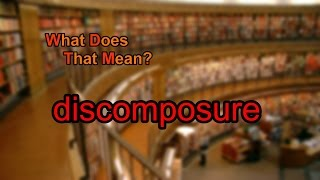 What does discomposure mean?