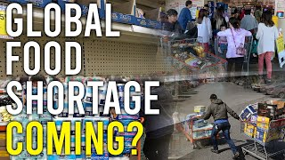 Global Food Shortage Is Here & U.S. Grocery Stores Prepare For The Worst
