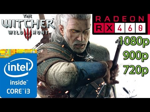 The Witcher 3 Wild Hunt: RX 460 - i3 (Simulated) - 1080p - 900p - 720p - ???