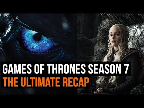 The Ultimate Game Of Thrones Season 7 Recap