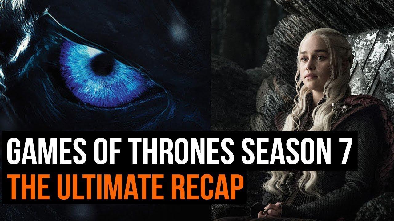 The Ultimate Game Of Thrones Season 7 Recap Youtube