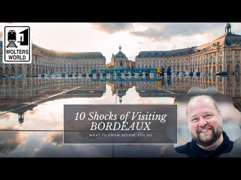 Bordeaux - 10 Shocks of Visiting Bordeaux, France