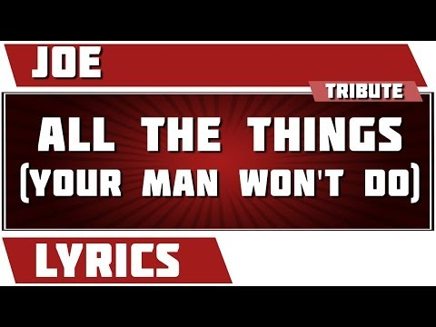 All The Things (Your Man Won't Do) - Joe tribute - Lyrics