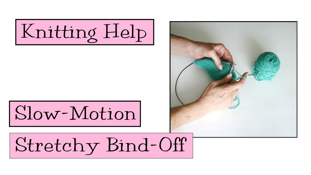 Knitting Help - Slow Motion Stretchy Bind-Off
