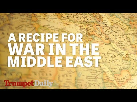 A Recipe for War in the Middle East | The Trumpet Daily