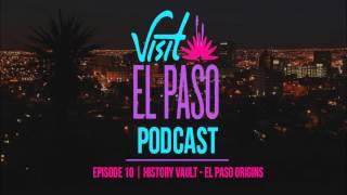 Visit El Paso Podcast Episode 10 | History Vault - El Paso Origins