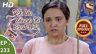 Yeh Un Dinon Ki Baat Hai - Ep 233 - Full Episode - 25th July, 2018