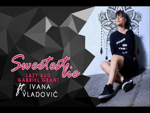 Lazy Bug & Gabriel Grant ft Ivana Vladovic - Sweetest lie (Radio edit)