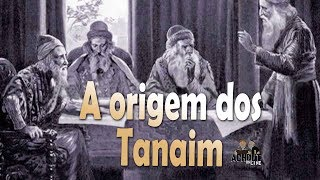 Os sábios do Talmud 45  - A origem dos Tanaim
