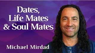 Relationships: Dates, Life Mates, and Soul Mates