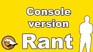 Console version Rant [PCMR]