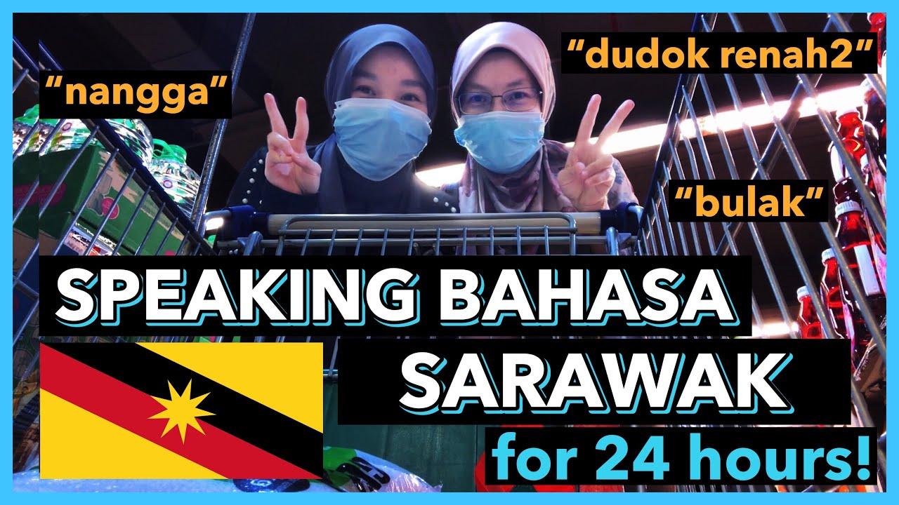 SPEAKING BAHASA SARAWAK FOR 24 HOURS