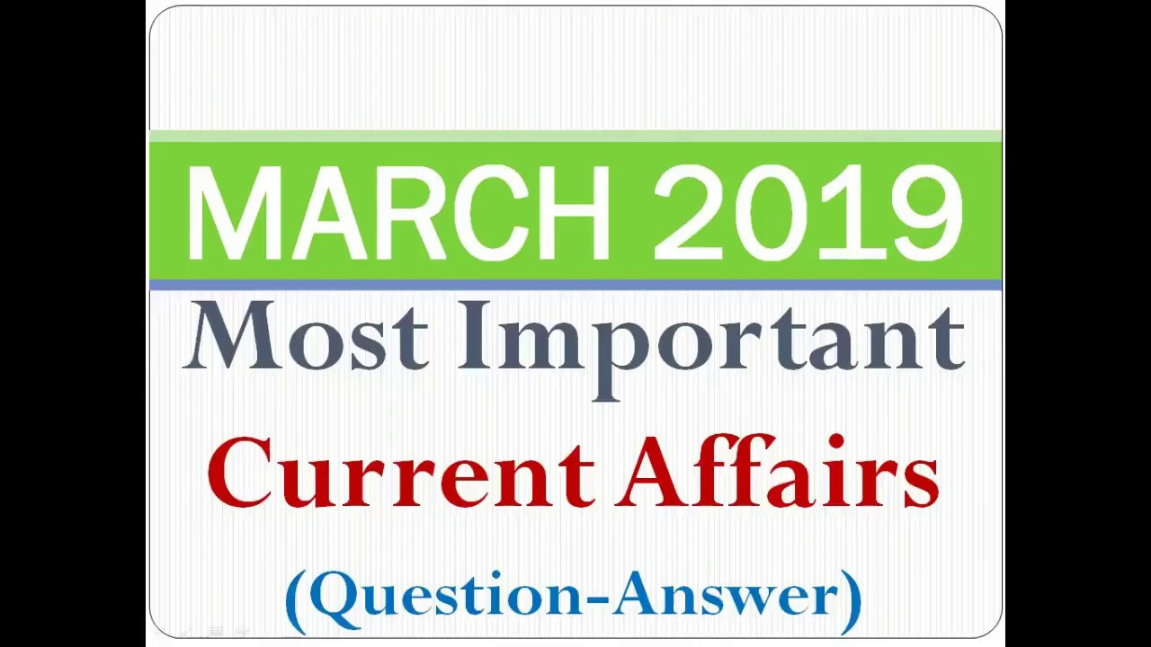 March 2019 most important current affairs one liner questions with answer:  SBI/IBPS/LIC/SSC/Railway