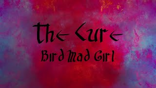 The Cure - Bird Mad Girl - Subtiulada (Español / Inglés)