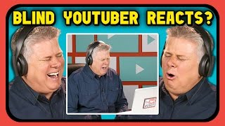 blind youtuber reacts to being on youtubers react