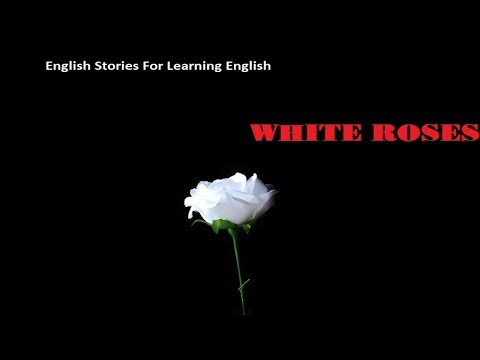 Listening English Conversation - English Stories For Learning English: White Roses