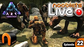 ARK ABERRATION - Nooblets LIVE STREAM Ep 22