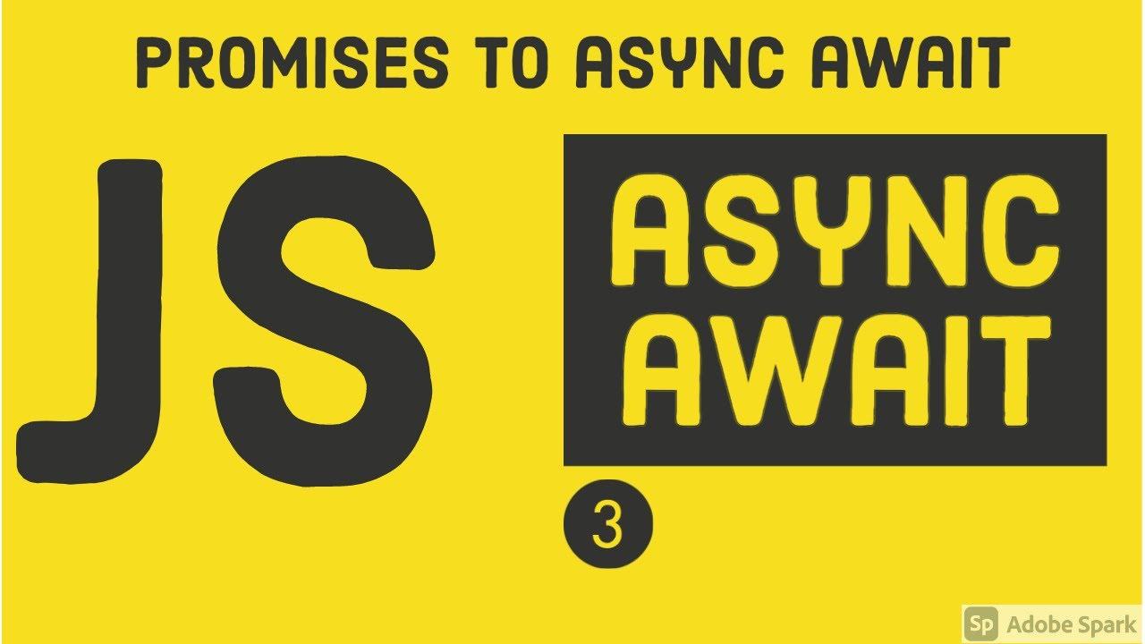 Async await in Javascript #03
