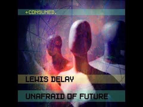 Lewis Delay - A Better Future (Original Mix) [Consumed Music]