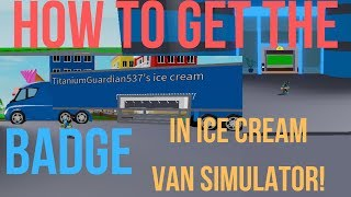 "How to get the ""The View"" Badge in Ice Cream Van Simulator! 