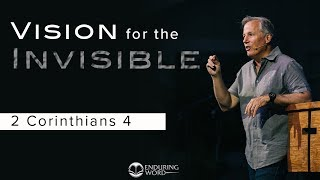 Vision for the Invisible - 2 Corinthians 4